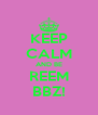 KEEP CALM AND BE REEM BBZ! - Personalised Poster A4 size