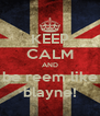 KEEP CALM AND be reem like blayne! - Personalised Poster A4 size