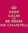 KEEP CALM AND BE REEM LIKE CHANTELLE - Personalised Poster A4 size