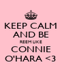 KEEP CALM AND BE REEM LIKE CONNIE O'HARA <3 - Personalised Poster A4 size