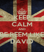 KEEP CALM AND BE REEM LIKE DAVID - Personalised Poster A4 size