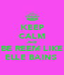 KEEP CALM AND BE REEM LIKE ELLE BAINS  - Personalised Poster A4 size
