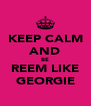 KEEP CALM AND BE REEM LIKE GEORGIE - Personalised Poster A4 size