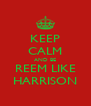 KEEP CALM AND BE REEM LIKE HARRISON - Personalised Poster A4 size