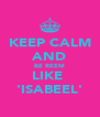 KEEP CALM AND BE REEM LIKE  'ISABEEL' - Personalised Poster A4 size