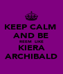 KEEP CALM  AND BE REEM  LIKE KIERA ARCHIBALD - Personalised Poster A4 size