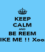 KEEP CALM AND BE REEM LIKE ME !! Xoox - Personalised Poster A4 size