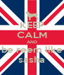KEEP CALM AND be reem like sasha - Personalised Poster A4 size