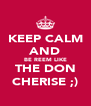 KEEP CALM AND BE REEM LIKE THE DON CHERISE ;) - Personalised Poster A4 size