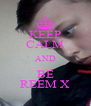 KEEP CALM AND BE REEM X - Personalised Poster A4 size