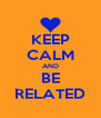 KEEP CALM AND BE RELATED - Personalised Poster A4 size