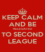 KEEP CALM AND BE RELEGATED TO SECOND LEAGUE - Personalised Poster A4 size