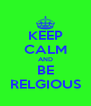 KEEP CALM AND BE RELGIOUS - Personalised Poster A4 size