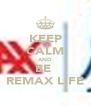 KEEP CALM AND BE  REMAX LIFE - Personalised Poster A4 size