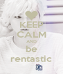 KEEP CALM AND be rentastic - Personalised Poster A4 size