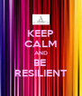 KEEP CALM AND BE  RESILIENT - Personalised Poster A4 size