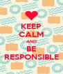 KEEP CALM AND BE RESPONSIBLE - Personalised Poster A4 size
