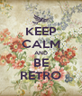 KEEP CALM AND BE RETRO - Personalised Poster A4 size