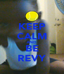 KEEP CALM AND BE REVY - Personalised Poster A4 size