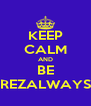 KEEP CALM AND BE REZALWAYS - Personalised Poster A4 size