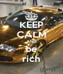 KEEP CALM AND be rich - Personalised Poster A4 size
