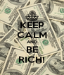 KEEP CALM AND BE RICH! - Personalised Poster A4 size