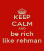 KEEP CALM AND be rich like rehman - Personalised Poster A4 size