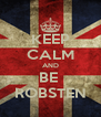 KEEP CALM AND BE  ROBSTEN - Personalised Poster A4 size