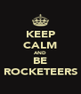 KEEP CALM AND BE ROCKETEERS - Personalised Poster A4 size