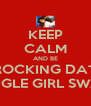 KEEP CALM AND BE ROCKING DAT SINGLE GIRL SWAG - Personalised Poster A4 size