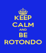 KEEP CALM AND BE ROTONDO - Personalised Poster A4 size