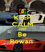 KEEP CALM AND Be Rowan  - Personalised Poster A4 size