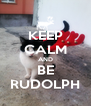 KEEP CALM AND BE RUDOLPH - Personalised Poster A4 size