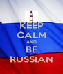 KEEP CALM AND BE RUSSIAN - Personalised Poster A4 size