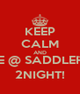 KEEP CALM AND BE @ SADDLERS 2NIGHT! - Personalised Poster A4 size