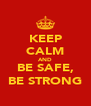 KEEP CALM AND BE SAFE, BE STRONG - Personalised Poster A4 size