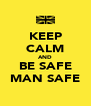 KEEP CALM AND BE SAFE MAN SAFE - Personalised Poster A4 size