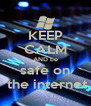 KEEP CALM AND be  safe on   the internet - Personalised Poster A4 size