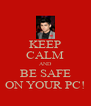 KEEP CALM AND BE SAFE ON YOUR PC! - Personalised Poster A4 size
