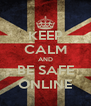 KEEP CALM AND BE SAFE ONLINE - Personalised Poster A4 size
