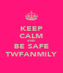 KEEP CALM AND BE SAFE TWFANMILY - Personalised Poster A4 size