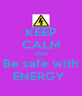 KEEP CALM AND Be safe with ENERGY  - Personalised Poster A4 size