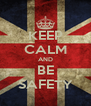 KEEP CALM AND BE SAFETY - Personalised Poster A4 size