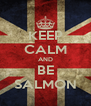 KEEP CALM AND BE SALMON - Personalised Poster A4 size