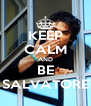 KEEP CALM AND BE SALVATORE - Personalised Poster A4 size