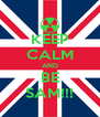 KEEP CALM AND BE SAM!!! - Personalised Poster A4 size