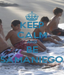 KEEP CALM AND BE SAMANIEGO - Personalised Poster A4 size