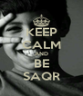 KEEP CALM AND BE SAQR - Personalised Poster A4 size