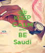 KEEP CALM AND BE Saudi - Personalised Poster A4 size