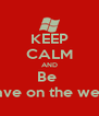 KEEP CALM AND Be  Save on the web  - Personalised Poster A4 size